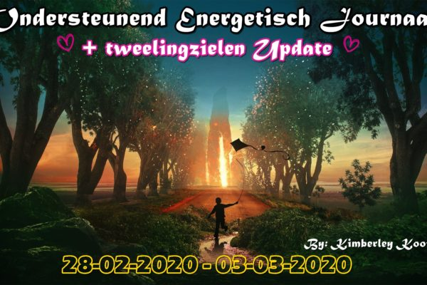 ONDERSTEUNEND / ENERGETISCH KOSMISCH JOURNAAL + TWEELINGZIELEN UPDATE 28-02-2020 – 03-03-2020